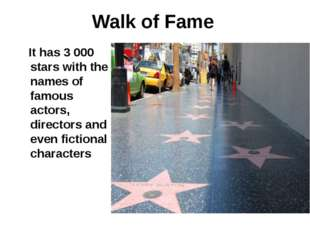 Walk of Fame It has 3 000 stars with the names of famous actors, directors an