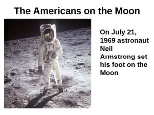 The Americans on the Moon On July 21, 1969 astronaut Neil Armstrong set his f