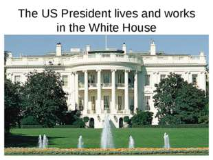 The US President lives and works in the White House