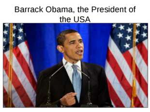 Barrack Obama, the President of the USA