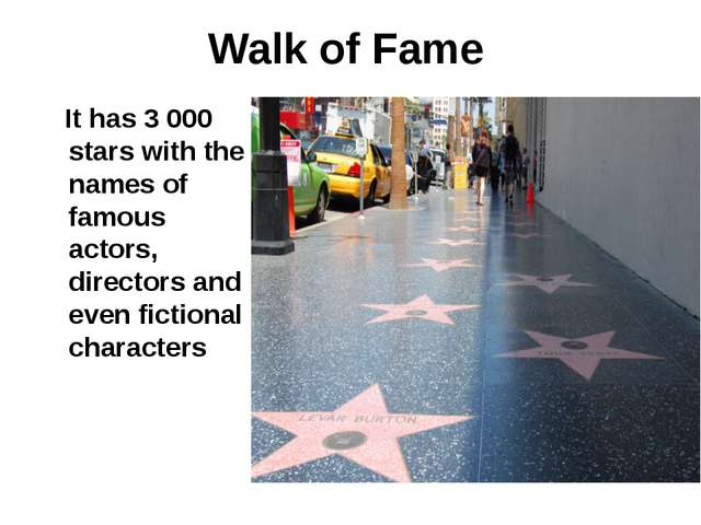 Walk of Fame It has 3 000 stars with the names of famous actors, directors an...