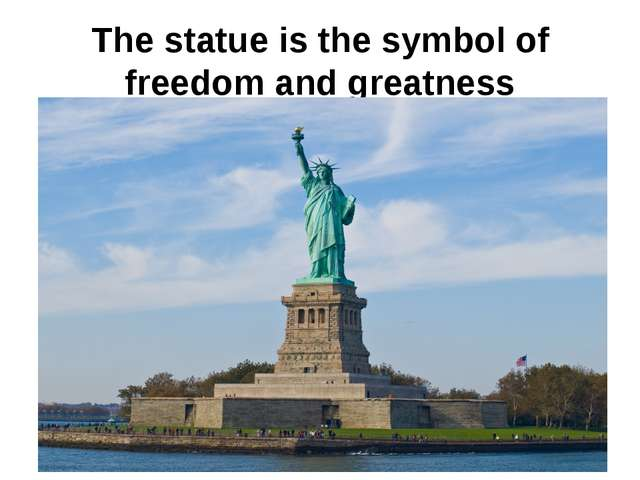 The statue is the symbol of freedom and greatness