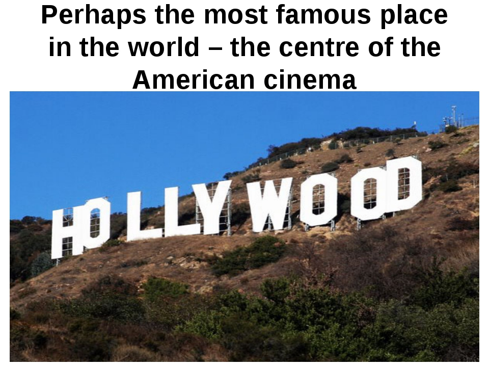 Perhaps the most famous place in the world – the centre of the American cinema