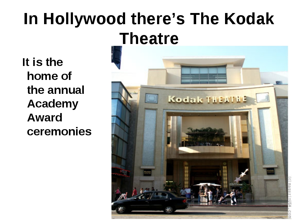 In Hollywood there's The Kodak Theatre It is the home of the annual Academy A...
