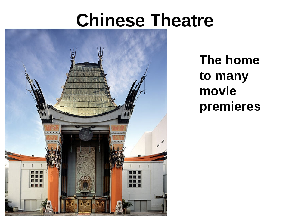 Chinese Theatre The home to many movie premieres