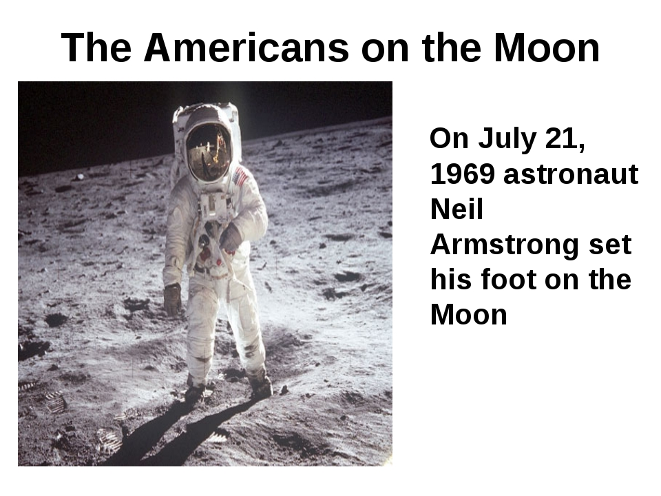 The Americans on the Moon On July 21, 1969 astronaut Neil Armstrong set his f...