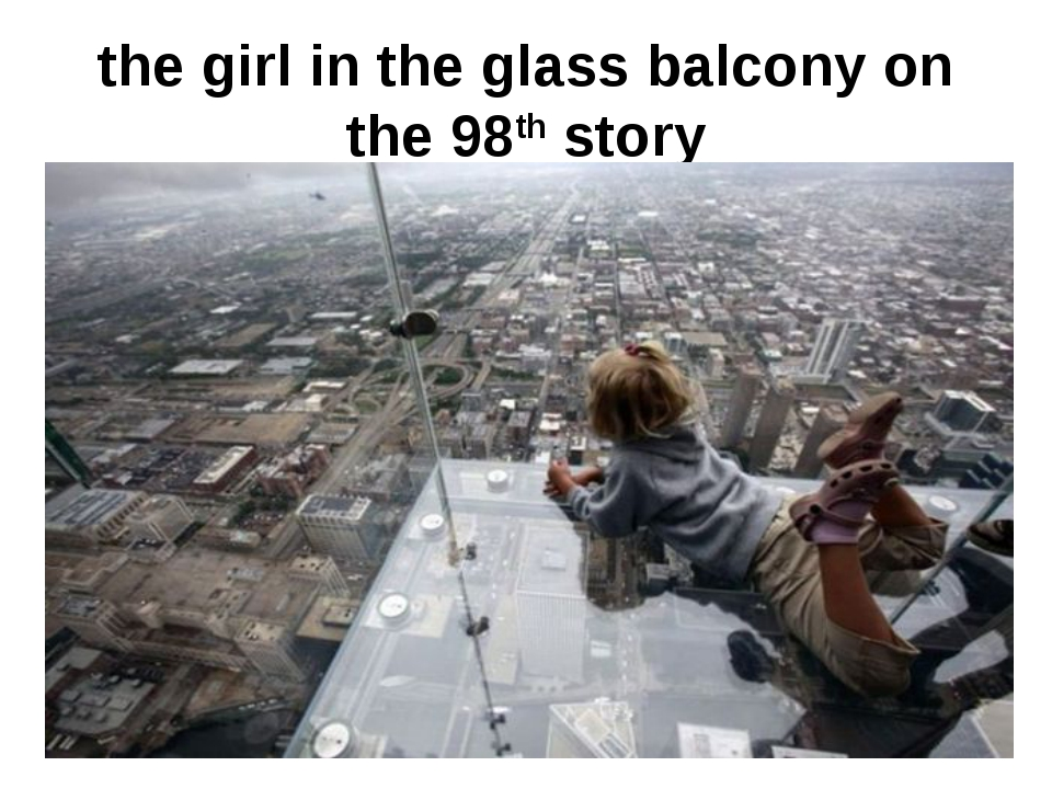the girl in the glass balcony on the 98th story