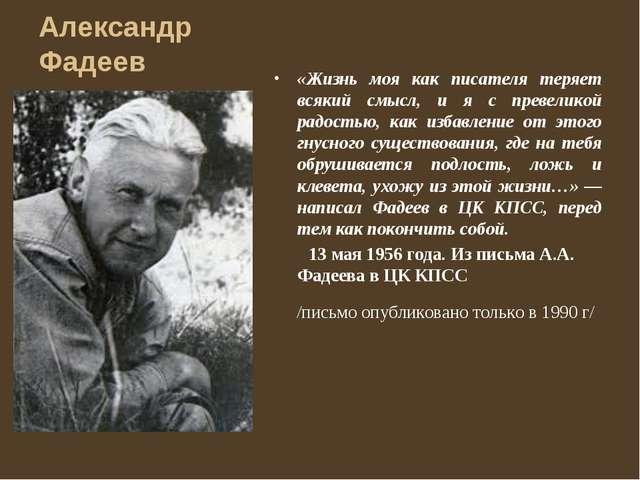 Александр Фадеев «Жизнь моя как писателя теряет всякий смысл, и я с превелико...