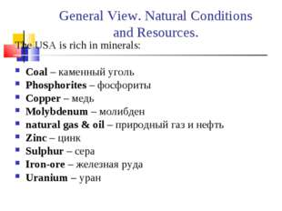 General View. Natural Conditions and Resources. The USA is rich in minerals: