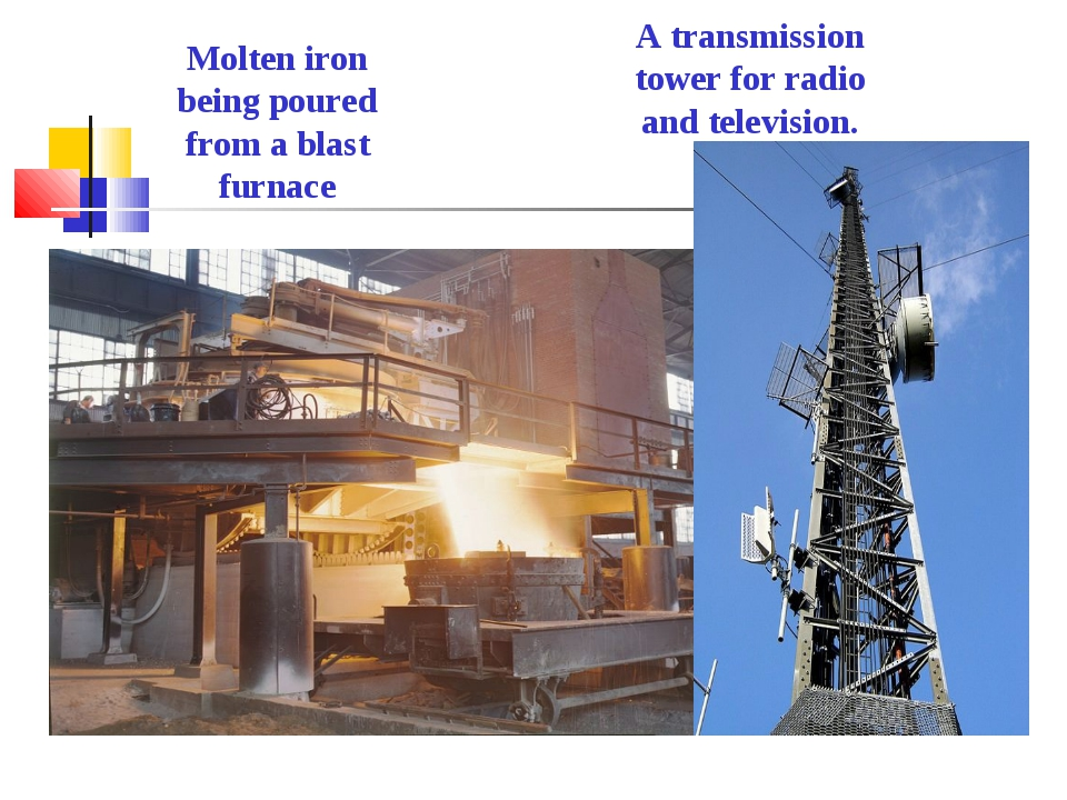 Molten iron being poured from a blast furnace A transmission tower for radio...