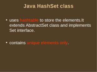 Java HashSet class uses hashtable to store the elements.It extends AbstractSe