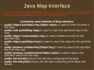 Java Map Interface A map contains values based on the key i.e. key and value