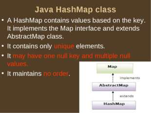 Java HashMap class A HashMap contains values based on the key. It implements