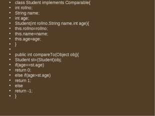 class Student implements Comparable{   int rollno;   String name;   int age;