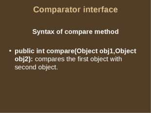 Comparator interface Syntax of compare method public int compare(Object obj1,