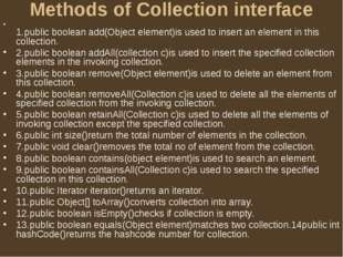 Methods of Collection interface 1.public boolean add(Object element)is used t