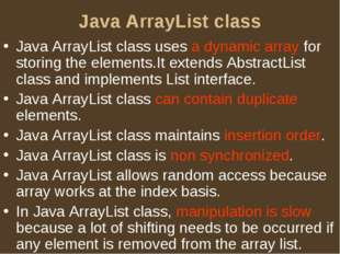 Java ArrayList class Java ArrayList class uses a dynamic array for storing th