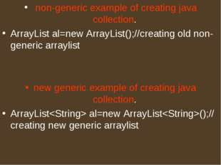 non-generic example of creating java collection. ArrayList al=new ArrayList(