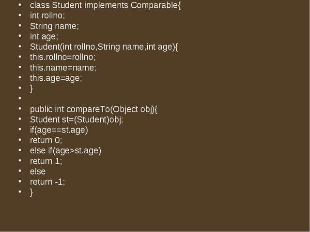class Student implements Comparable{   int rollno;   String name;   int age; ...