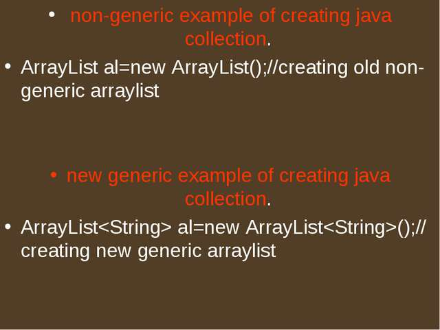 non-generic example of creating java collection. ArrayList al=new ArrayList(...