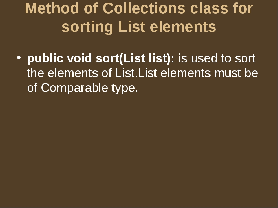 Method of Collections class for sorting List elements public void sort(List l...