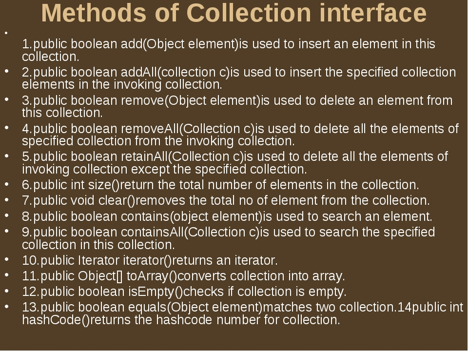 Methods of Collection interface 1.public boolean add(Object element)is used t...