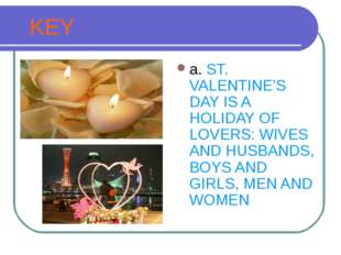 KEY a. ST. VALENTINE'S DAY IS A HOLIDAY OF LOVERS: WIVES AND HUSВANDS, BOYS