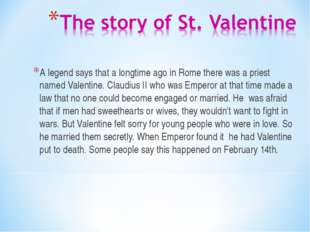 A legend says that a longtime ago in Rome there was a priest named Valentine.