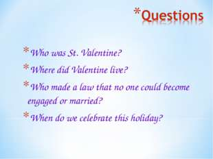 Who was St. Valentine? Where did Valentine live? Who made a law that no one c