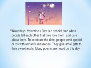 Nowadays Valentine's Day is a special time when people tell each other that t