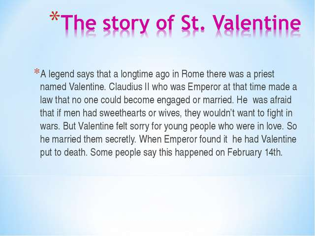 A legend says that a longtime ago in Rome there was a priest named Valentine....