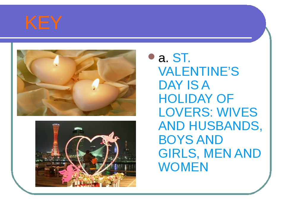 KEY a. ST. VALENTINE'S DAY IS A HOLIDAY OF LOVERS: WIVES AND HUSВANDS, BOYS...