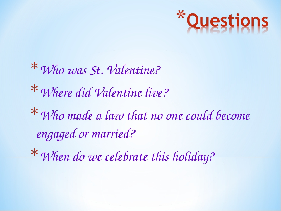 Who was St. Valentine? Where did Valentine live? Who made a law that no one c...