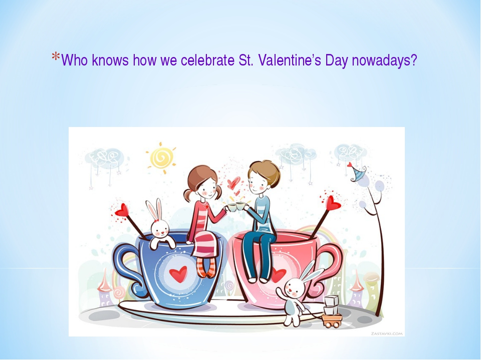 Who knows how we celebrate St. Valentine's Day nowadays?