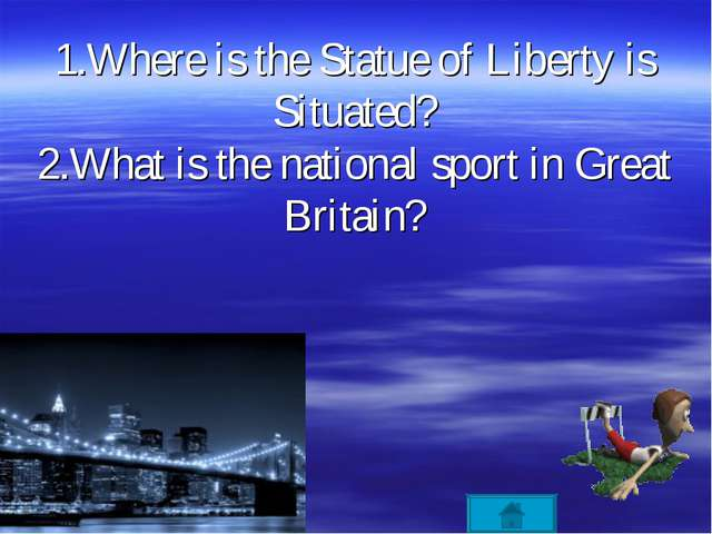1.Where is the Statue of Liberty is Situated? 2.What is the national sport in...