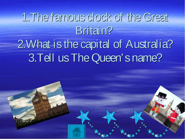 1.The famous clock of the Great Britain? 2.What is the capital of Australia?...