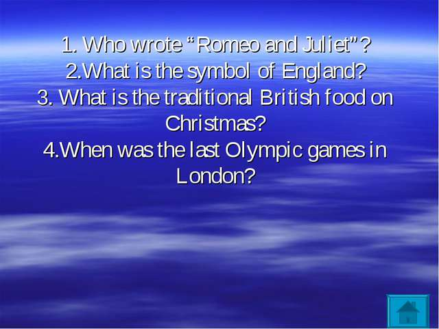 "1. Who wrote ""Romeo and Juliet""? 2.What is the symbol of England? 3. What is..."