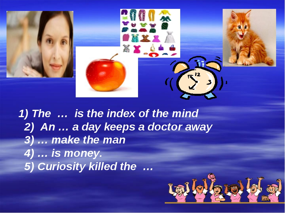 1) The … is the index of the mind 2) An … a day keeps a doctor away 3) … mak...