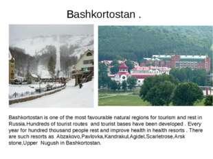Bashkortostan . Bashkortostan is one of the most favourable natural regions f