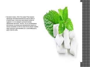 Как может помочь «Dirol» без сахара? При жевании происходит частичная механи