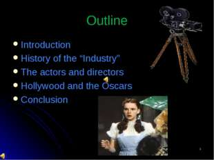 "* Outline Introduction History of the ""Industry"" The actors and directors Hol"