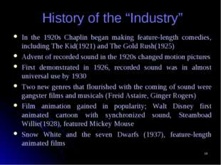 "* History of the ""Industry"" In the 1920s Chaplin began making feature-length"