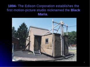 * 1894- The Edison Corporation establishes the first motion-picture studio ni