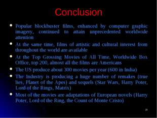 * Conclusion Popular blockbuster films, enhanced by computer graphic imagery,