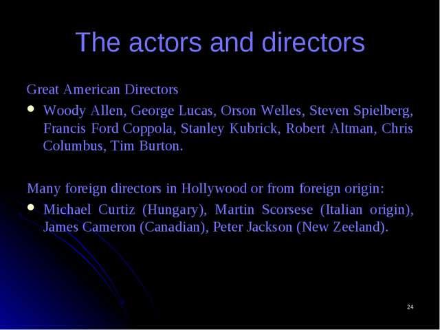 * The actors and directors Great American Directors Woody Allen, George Lucas...