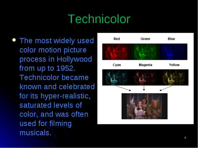 * Technicolor The most widely used color motion picture process in Hollywood...