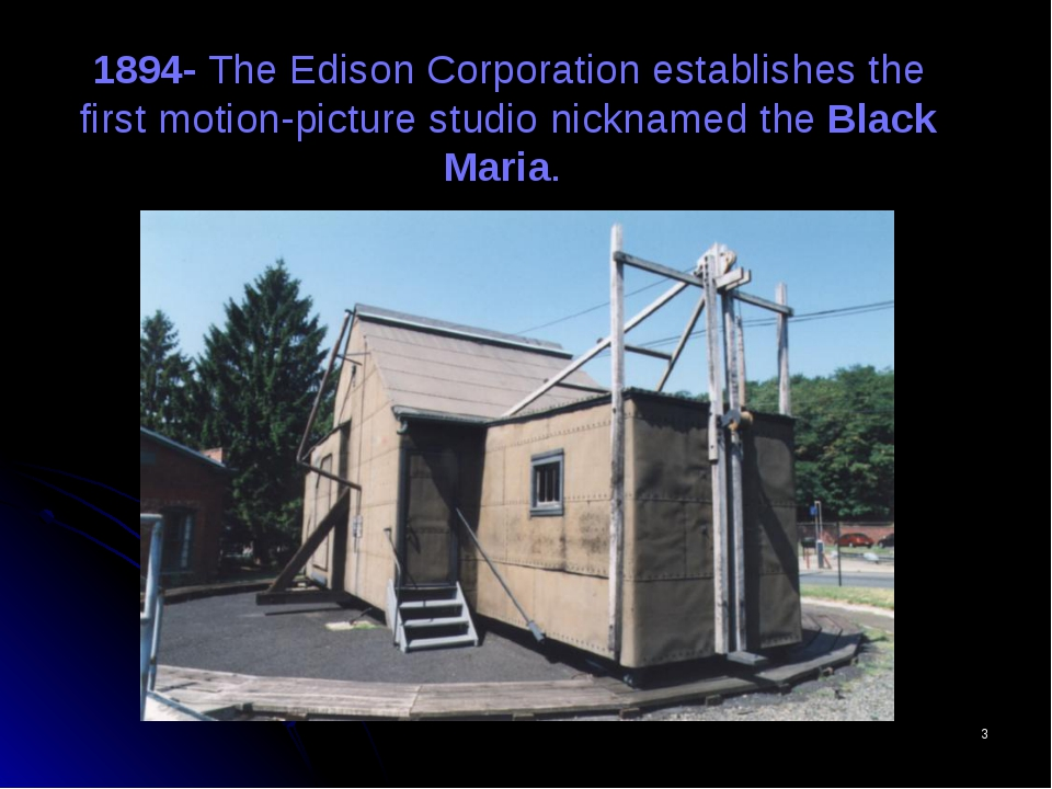 * 1894- The Edison Corporation establishes the first motion-picture studio ni...