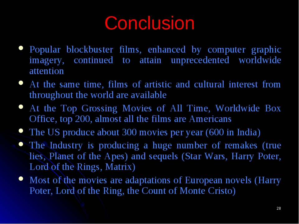 * Conclusion Popular blockbuster films, enhanced by computer graphic imagery,...