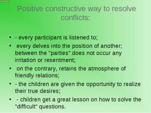 Positive constructive way to resolve conflicts: - every participant is liste
