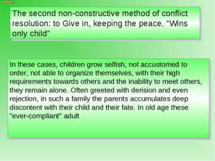 In these cases, children grow selfish, not accustomed to order, not able to o